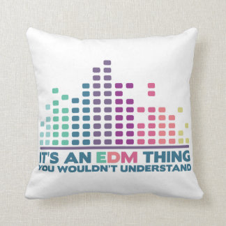 It's an EDM thing, you wouldn't understand. Throw Pillow