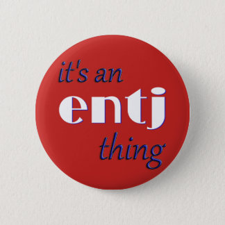 Its an ENTJ thing! MBTI 2 Inch Round Button