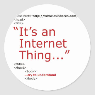 It's An Internet Thing Classic Round Sticker