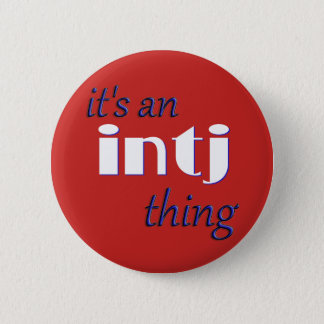 Its an INTJ thing! MBTI 2 Inch Round Button