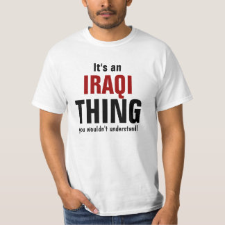 It's an Iraqi thing you wouldn't understand T-Shirt