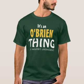 It's an O'Brien thing you wouldn't understand T-Shirt