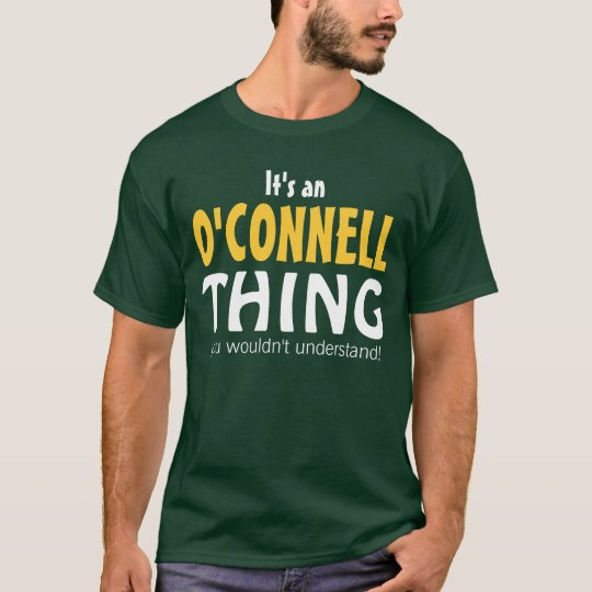It's an O'Connell thing you wouldn't understand T-Shirt