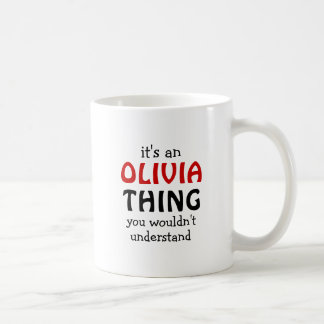 It's an Olivia thing you wouldn't understand Coffee Mug