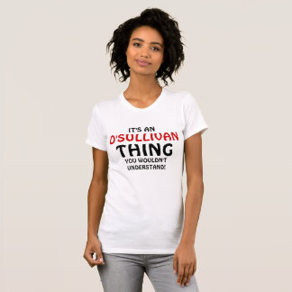 It's an O'sullivan thing you wouldn't understand! T-Shirt