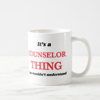 It's and Counselor thing, you wouldn't understand Coffee Mug