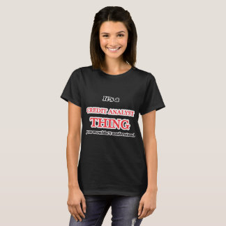 It's and Credit Analyst thing, you wouldn't unders T-Shirt