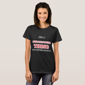 It's and Freelance Writer thing, you wouldn't unde T-Shirt