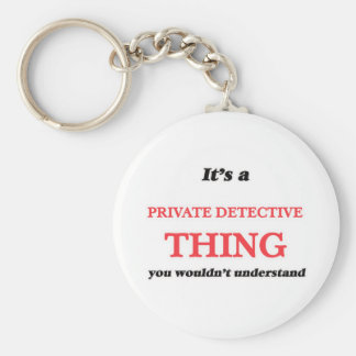 It's and Private Detective thing, you wouldn't und Keychain