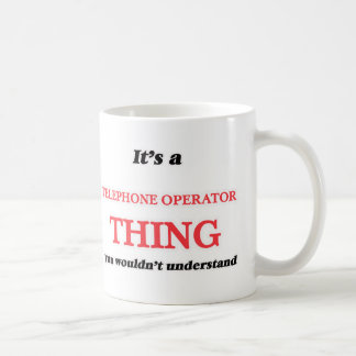 It's and Telephone Operator thing, you wouldn't un Coffee Mug