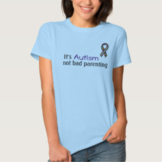 It's Autism, Not Bad Parenting T Shirts