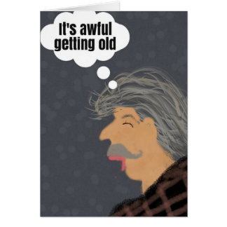 It's Awful Getting Old Birthday Card