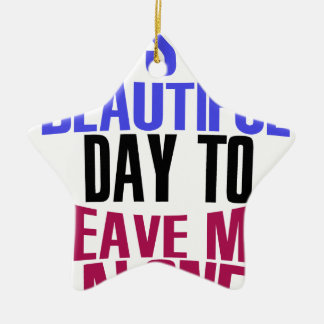 It's Beautiful day to leave me alone Ceramic Star Ornament