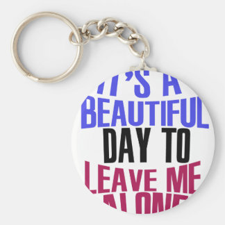 It's Beautiful day to leave me alone Keychain