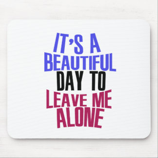 It's Beautiful day to leave me alone Mouse Pad