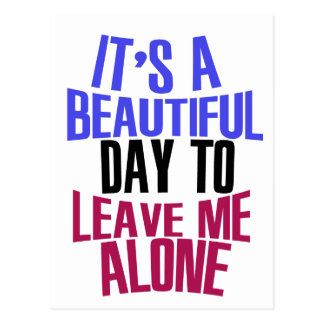 It's Beautiful day to leave me alone Postcard