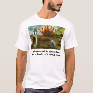 It's been a while since God burnt a bu... T-Shirt