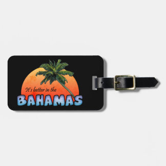 It's better in the Bahamas Luggage Tag