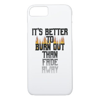 It's Better To Burn Out Than Fade Away iPhone Case