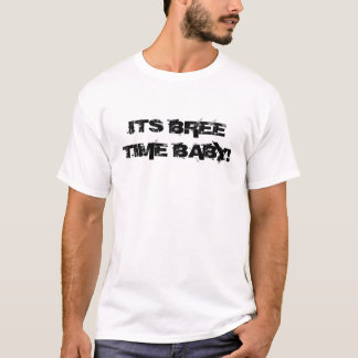 ITS BREE TIME BABY! T-Shirt