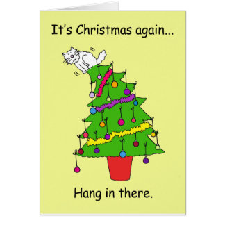 It's Christmas again, hang in there. Greeting Card