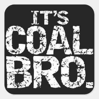 IT'S COAL BRO. SQUARE STICKER