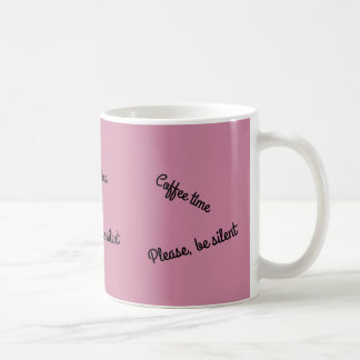 It's coffee time-please, be silent coffee mug
