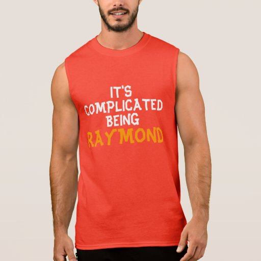 It's complicated being Raymond Sleeveless Shirt