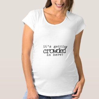 It's Crowded in Here Maternity Maternity T-Shirt