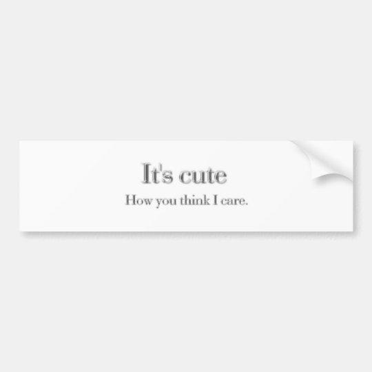It's Cute Bumper Sticker