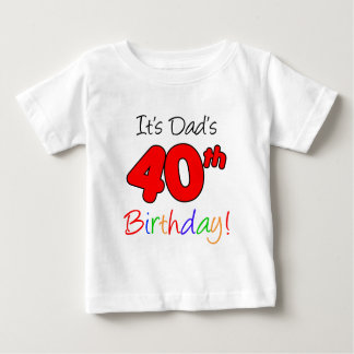 It's Dad's 40th Birthday Baby T-Shirt