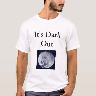 It's Dark T-Shirt