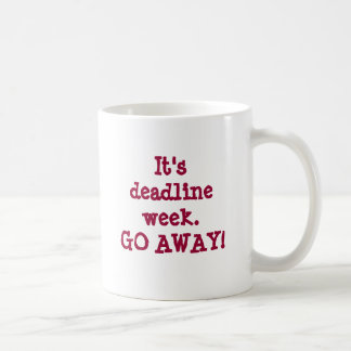 It's deadline week.GO AWAY! Coffee Mug