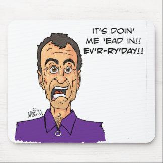 It's doin' me 'ead in!! Ev'r-r'y'day!! Mouse Pad