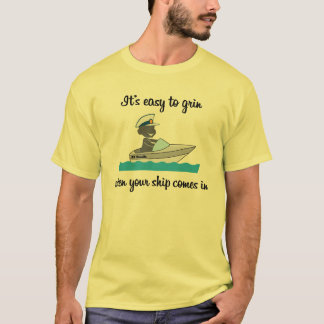 It's easy to grin... when your ship comes in (#1) T-Shirt