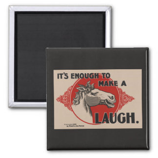 It's enough to make a horse laugh (1896) magnet