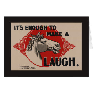 It's enough to make a horse laugh card