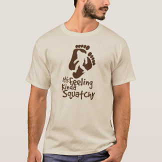 It's Feeling Kinda Squatchy T-shirt
