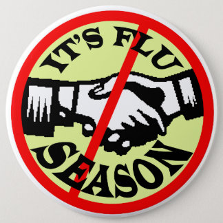 IT'S FLU SEASON 6 INCH ROUND BUTTON