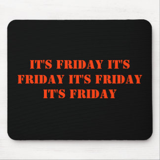 IT'S FRIDAY IT'S FRIDAY IT'S FRIDAY IT'S FRIDAY MOUSE PAD