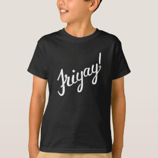 It's Friyay! T-Shirt