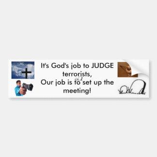 Its Gods job to judge terrorist Bumper Stickers