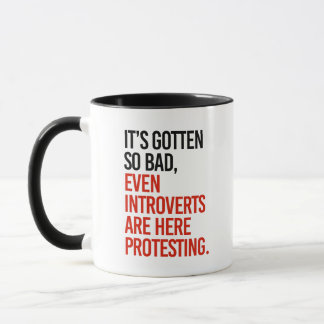 It's gotten so bad even introverts are here - mug