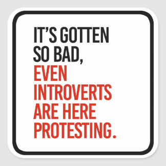 It's gotten so bad even introverts are here - square sticker