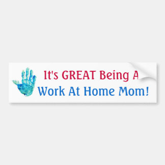 It's GREAT Being A Work At Home Mom! Bumper Sticker