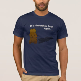 It's Groundhog Day! Again... T-Shirt