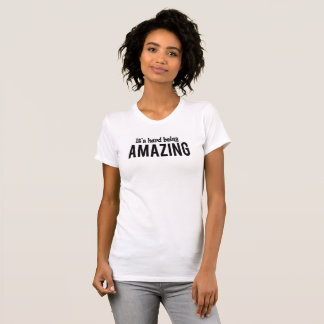 It's hard being Amazing T-Shirt