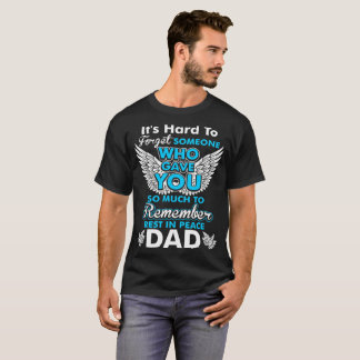 Its Hard To Forget Someone Who Gave You Dad T-Shirt