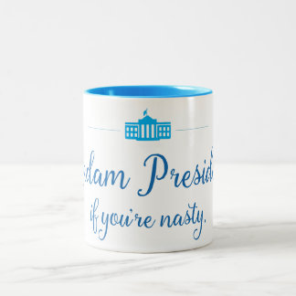 It's Hillary. Madam President if you're nasty. Two-Tone Coffee Mug