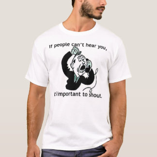 It's important to shout T-Shirt